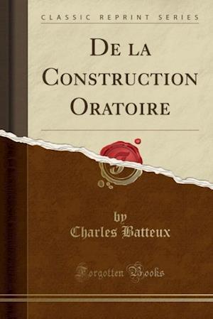 Bog, paperback de La Construction Oratoire (Classic Reprint) af Charles Batteux