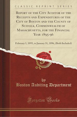 Bog, paperback Report of the City Auditor of the Receipts and Expenditures of the City of Boston and the County of Suffolk, Commonwealth of Massachusetts, for the Fi af Boston Auditing Department