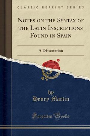 Bog, paperback Notes on the Syntax of the Latin Inscriptions Found in Spain af Henry Martin