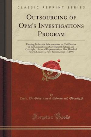 Outsourcing of Opm's Investigations Program af Cmte on Government Reform an Oversight