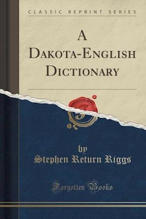 Bog, paperback A Dakota-English Dictionary (Classic Reprint) af Stephen Return Riggs