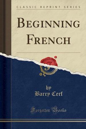 Bog, paperback Beginning French (Classic Reprint) af Barry Cerf