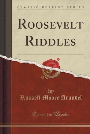 Bog, paperback Roosevelt Riddles (Classic Reprint) af Russell Moore Arundel