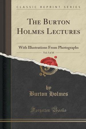 Bog, paperback The Burton Holmes Lectures, Vol. 5 of 10 af Burton Holmes