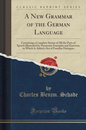 Bog, paperback A   New Grammar of the German Language af Charles Benjm Schade
