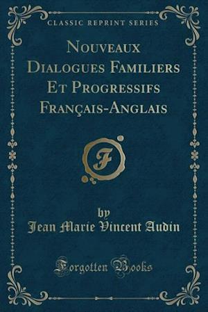 Bog, paperback Nouveaux Dialogues Familiers Et Progressifs Francais-Anglais (Classic Reprint) af Jean Marie Vincent Audin