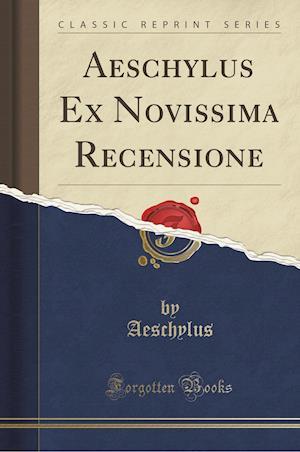 Bog, paperback Aeschylus Ex Novissima Recensione (Classic Reprint) af Aeschylus Aeschylus