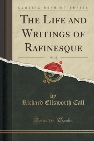 Bog, paperback The Life and Writings of Rafinesque, Vol. 10 (Classic Reprint) af Richard Ellsworth Call
