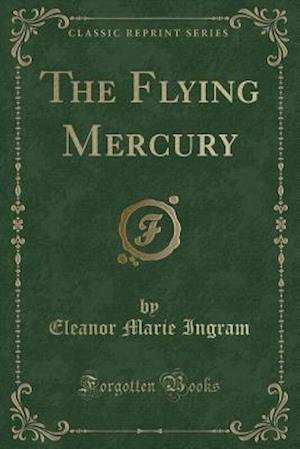 Bog, paperback The Flying Mercury (Classic Reprint) af Eleanor Marie Ingram