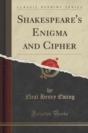 Bog, paperback Shakespeare's Enigma and Cipher (Classic Reprint) af Neal Henry Ewing