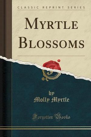 Bog, paperback Myrtle Blossoms (Classic Reprint) af Molly Myrtle