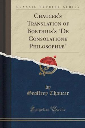 Bog, paperback Chaucer's Translation of Boethius's de Consolatione Philosophiae (Classic Reprint) af Geoffrey Chaucer