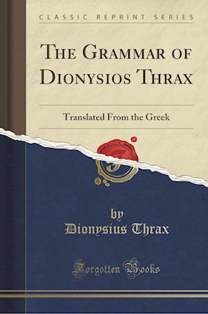 Bog, paperback The Grammar of Dionysios Thrax (Classic Reprint) af Dionysios Thrax