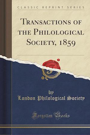 Bog, paperback Transactions of the Philological Society, 1859 (Classic Reprint) af London Philological Society