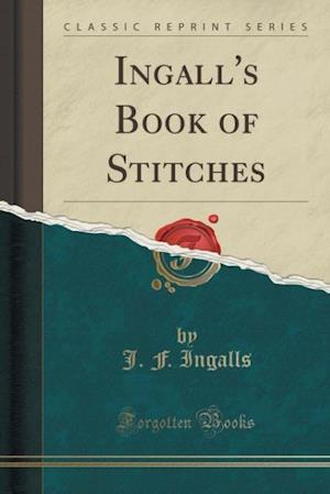 Bog, paperback Ingall's Book of Stitches (Classic Reprint) af J. F. Ingalls