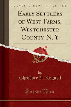Bog, paperback Early Settlers of West Farms, Westchester County, N. y (Classic Reprint) af Theodore a. Leggett