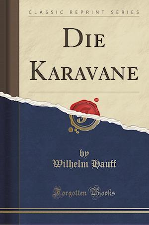 Bog, paperback Die Karavane (Classic Reprint) af Wilhelm Hauff