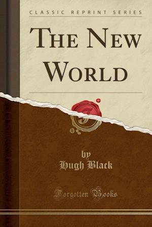 Bog, paperback The New World (Classic Reprint) af Hugh Black