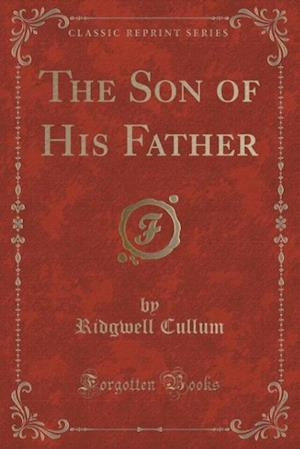Bog, paperback The Son of His Father (Classic Reprint) af Ridgwell Cullum