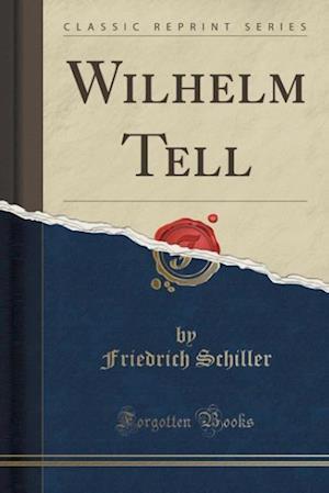 Bog, paperback Wilhelm Tell (Classic Reprint) af Friedrich Schiller