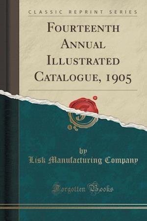 Bog, paperback Fourteenth Annual Illustrated Catalogue, 1905 (Classic Reprint) af Lisk Manufacturing Company