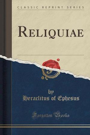 Bog, paperback Reliquiae (Classic Reprint) af Heraclitus Of Ephesus