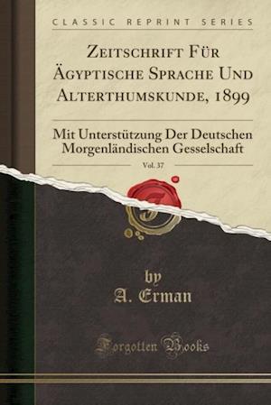 Bog, paperback Zeitschrift Fur Agyptische Sprache Und Alterthumskunde, 1899, Vol. 37 af An Erman