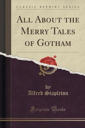 Bog, paperback All about the Merry Tales of Gotham (Classic Reprint) af Alfred Stapleton
