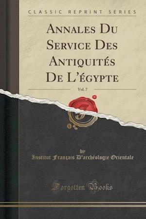 Annales Du Service Des Antiquites de L'Egypte, Vol. 7 (Classic Reprint) af Institut Francais D. Orientale