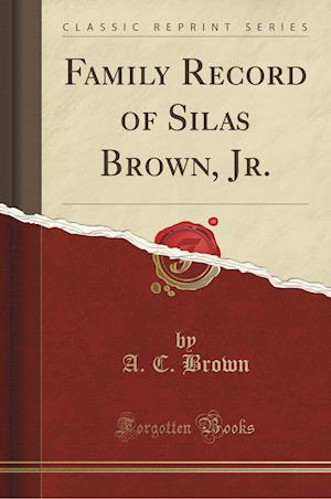 Bog, paperback Family Record of Silas Brown, Jr. (Classic Reprint) af A. C. Brown