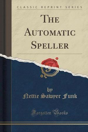 Bog, paperback The Automatic Speller (Classic Reprint) af Nettie Sawyer Funk