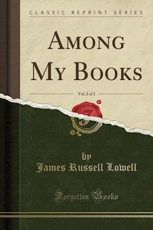 Bog, paperback Among My Books, Vol. 2 of 3 (Classic Reprint) af James Russell Lowell