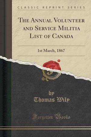 Bog, paperback The Annual Volunteer and Service Militia List of Canada af Thomas Wily