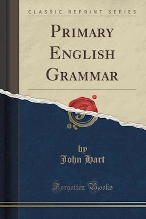 Bog, paperback Primary English Grammar (Classic Reprint) af John Hart