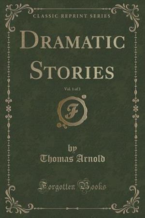 Bog, paperback Dramatic Stories, Vol. 1 of 3 (Classic Reprint) af Thomas Arnold