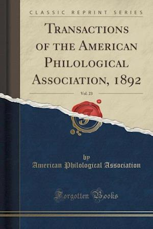 Bog, paperback Transactions of the American Philological Association, 1892, Vol. 23 (Classic Reprint) af American Philological Association