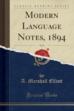 Bog, paperback Modern Language Notes, 1894, Vol. 9 (Classic Reprint) af A. Marshall Elliott