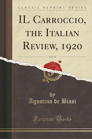 Il Carroccio, the Italian Review, 1920, Vol. 12 (Classic Reprint) af Agostino De Biasi