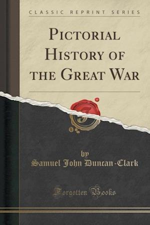 Bog, paperback Pictorial History of the Great War (Classic Reprint) af Samuel John Duncan-Clark