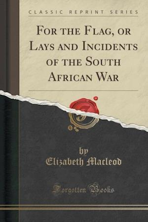 Bog, paperback For the Flag, or Lays and Incidents of the South African War (Classic Reprint) af Elizabeth MacLeod