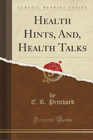 Bog, paperback Health Hints, And, Health Talks (Classic Reprint) af E. R. Pritchard