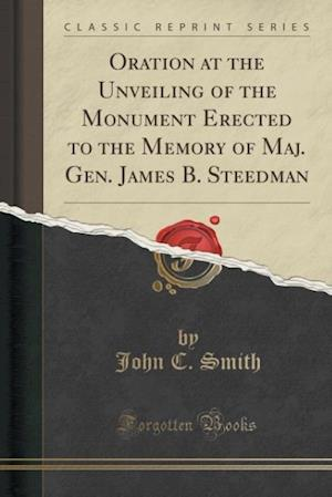 Bog, paperback Oration at the Unveiling of the Monument Erected to the Memory of Maj. Gen. James B. Steedman (Classic Reprint) af John C. Smith