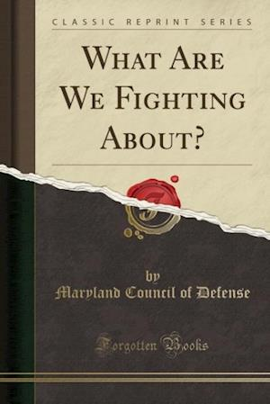 Bog, paperback What Are We Fighting About? (Classic Reprint) af Maryland Council of Defense