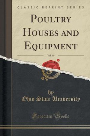 Bog, paperback Poultry Houses and Equipment, Vol. 19 (Classic Reprint) af Ohio State University