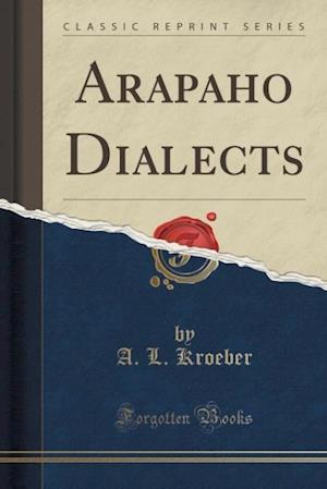 Bog, paperback Arapaho Dialects (Classic Reprint) af A. L. Kroeber