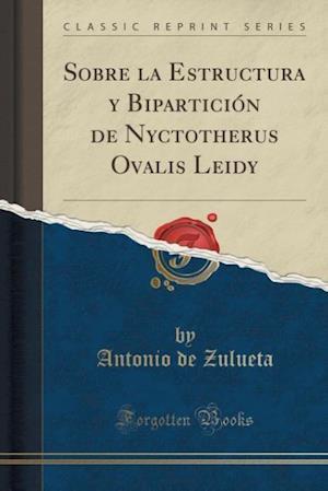 Bog, paperback Sobre La Estructura y Biparticion de Nyctotherus Ovalis Leidy (Classic Reprint) af Antonio De Zulueta
