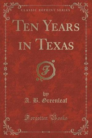 Bog, paperback Ten Years in Texas (Classic Reprint) af A. B. Greenleaf