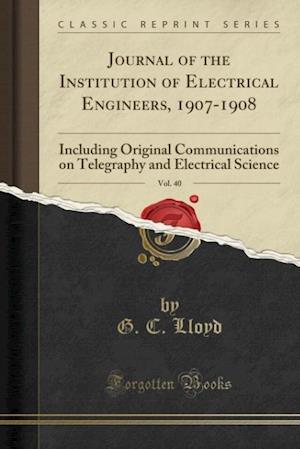 Bog, paperback Journal of the Institution of Electrical Engineers, 1907-1908, Vol. 40 af G. C. Lloyd