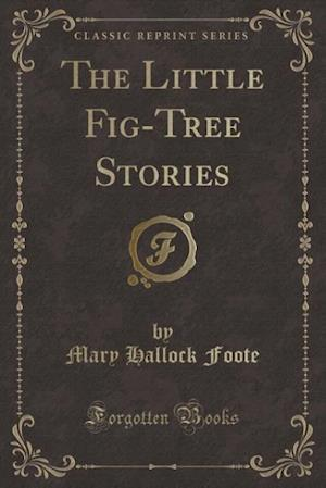 Bog, paperback The Little Fig-Tree Stories (Classic Reprint) af Mary Hallock Foote