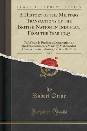 Bog, paperback A   History of the Military Transactions of the British Nation in Indostan, from the Year 1745, Vol. 2 af Robert Orme